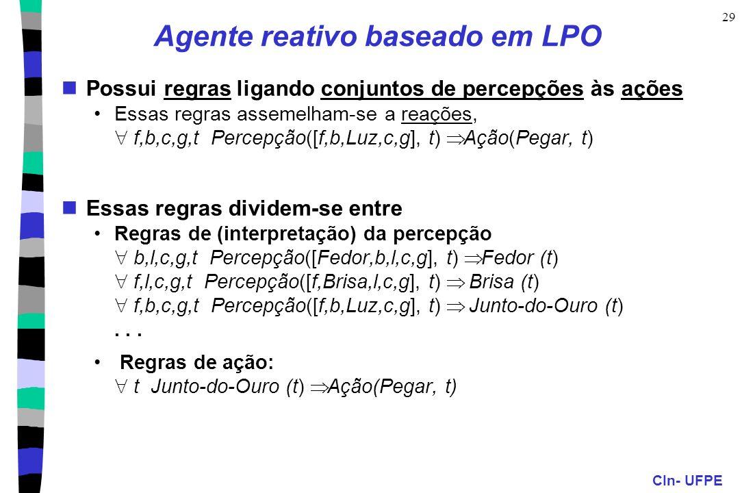 CIn- UFPE 29 Agente reativo baseado em LPO Possui regras ligando conjuntos de percepções às ações Essas regras assemelham-se a reações, f,b,c,g,t Perc