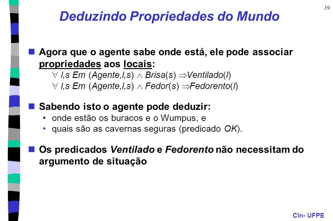 CIn- UFPE 39 Agora que o agente sabe onde está, ele pode associar propriedades aos locais: l,s Em (Agente,l,s) Brisa(s) Ventilado(l) l,s Em (Agente,l,