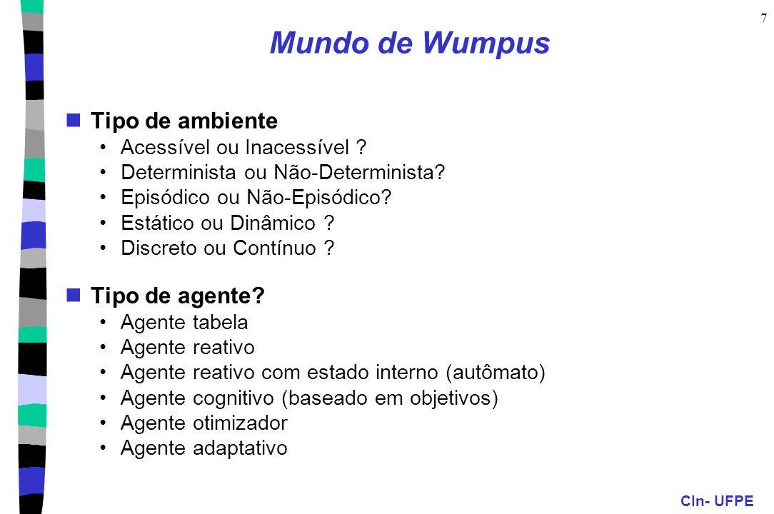 CIn- UFPE 7 Mundo de Wumpus Tipo de ambiente Acessível ou Inacessível ? Determinista ou Não-Determinista? Episódico ou Não-Episódico? Estático ou Dinâ