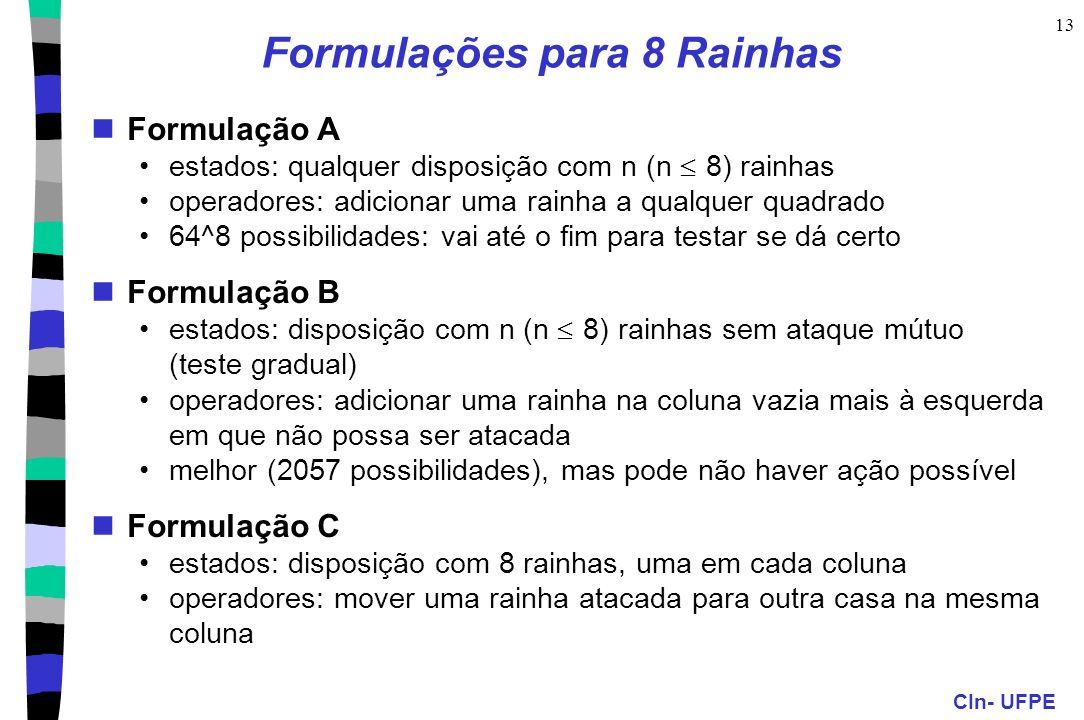 CIn- UFPE 13 Formulações para 8 Rainhas Formulação A estados: qualquer disposição com n (n 8) rainhas operadores: adicionar uma rainha a qualquer quad