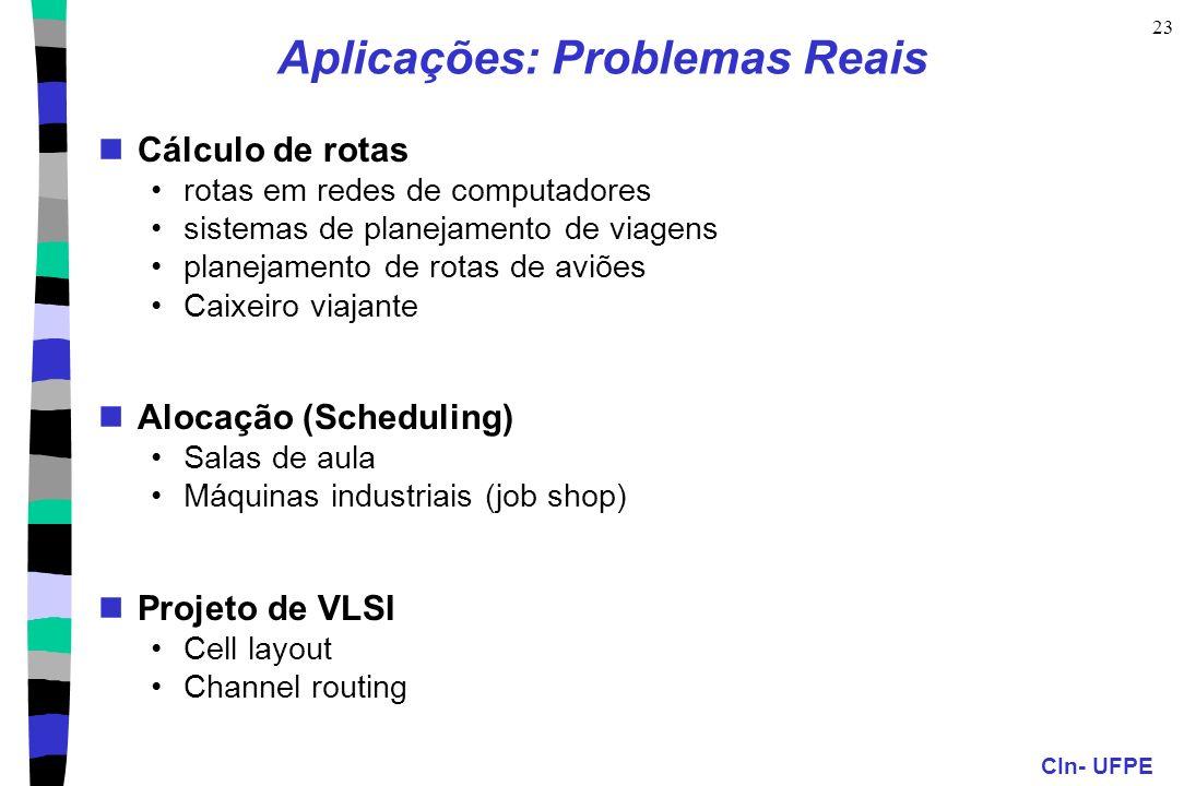 CIn- UFPE 23 Aplicações: Problemas Reais Cálculo de rotas rotas em redes de computadores sistemas de planejamento de viagens planejamento de rotas de