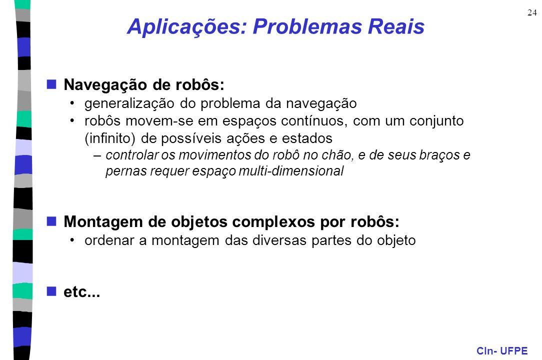 CIn- UFPE 24 Aplicações: Problemas Reais Navegação de robôs: generalização do problema da navegação robôs movem-se em espaços contínuos, com um conjun