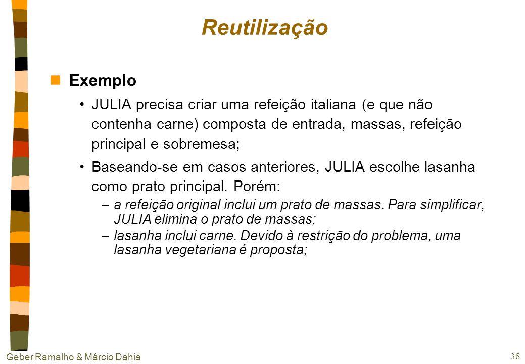Geber Ramalho & Márcio Dahia 37 Reutilização nObjetivo: compensar as diferenças entre o problema-alvo e problema-fonte escolhido nAdaptação: 3 tipos C