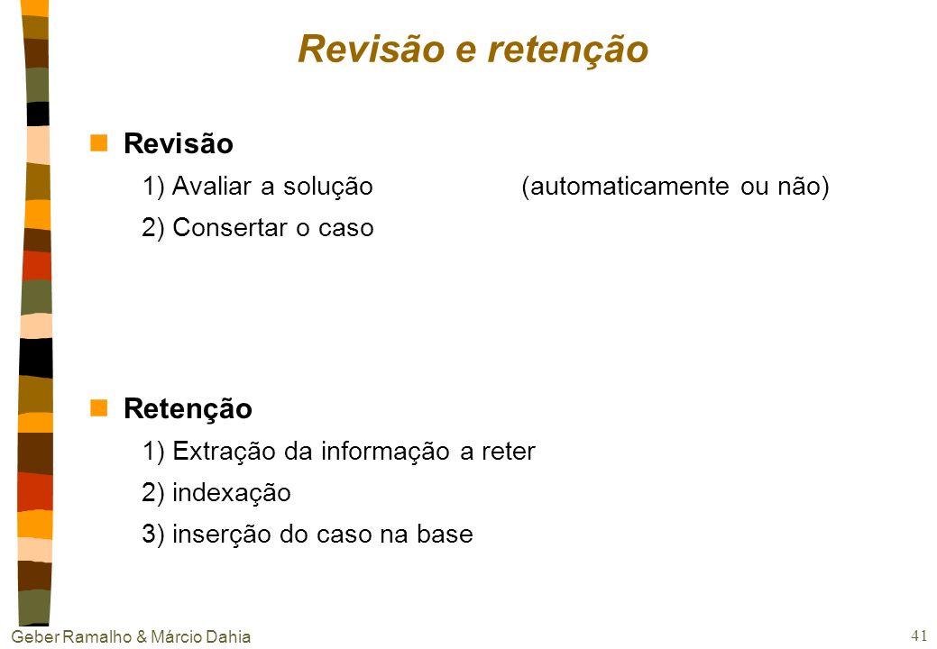 Geber Ramalho & Márcio Dahia 40 Outros Métodos nAjuste de parâmetros ex.: cálculo de novo valor de um imóvel; nSubstituição baseado em casos encontrar