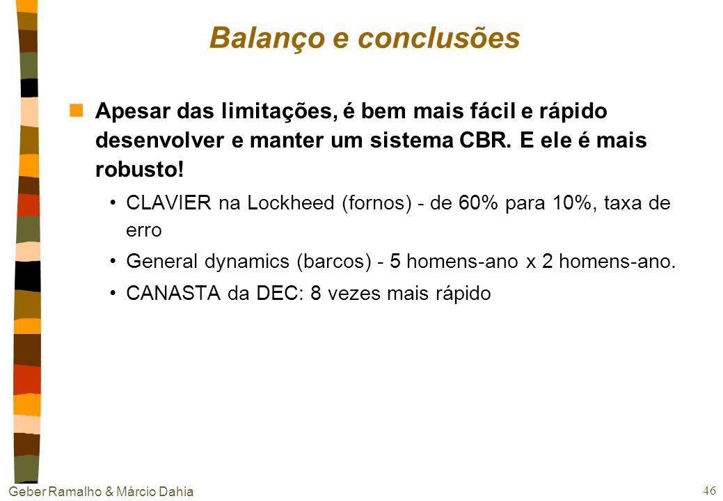 Geber Ramalho & Márcio Dahia 45 Problemas nAquisição & descrição dos casos nem sempre é trivial além de demandar conhecimento do domínio! nO controle