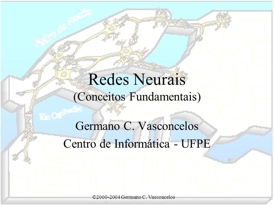 ©2000-2004 Germano C.Vasconcelos Redes Neurais (Conceitos Fundamentais) Germano C.
