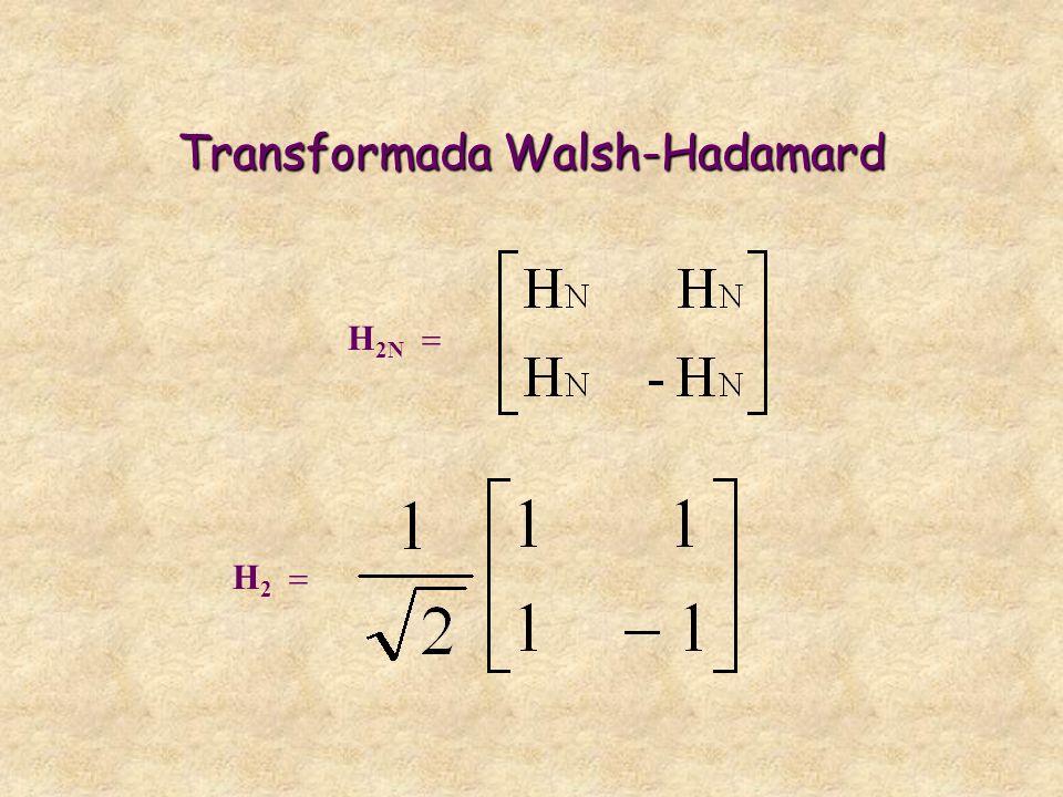 Transformada Walsh-Hadamard H 2N H 2