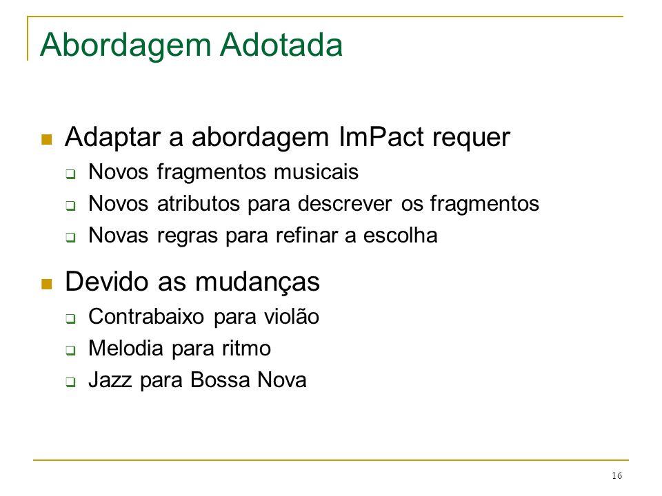 16 Abordagem Adotada Adaptar a abordagem ImPact requer Novos fragmentos musicais Novos atributos para descrever os fragmentos Novas regras para refina