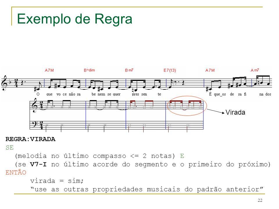 22 Exemplo de Regra Virada REGRA:VIRADA SE (melodia no último compasso <= 2 notas) E (se V7-I no último acorde do segmento e o primeiro do próximo) EN