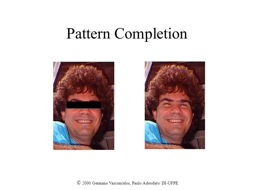 © 2000 Germano Vasconcelos, Paulo Adeodato DI-UFPE Pattern Completion