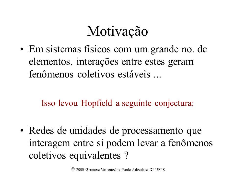 © 2000 Germano Vasconcelos, Paulo Adeodato DI-UFPE Motivação Em sistemas físicos com um grande no.