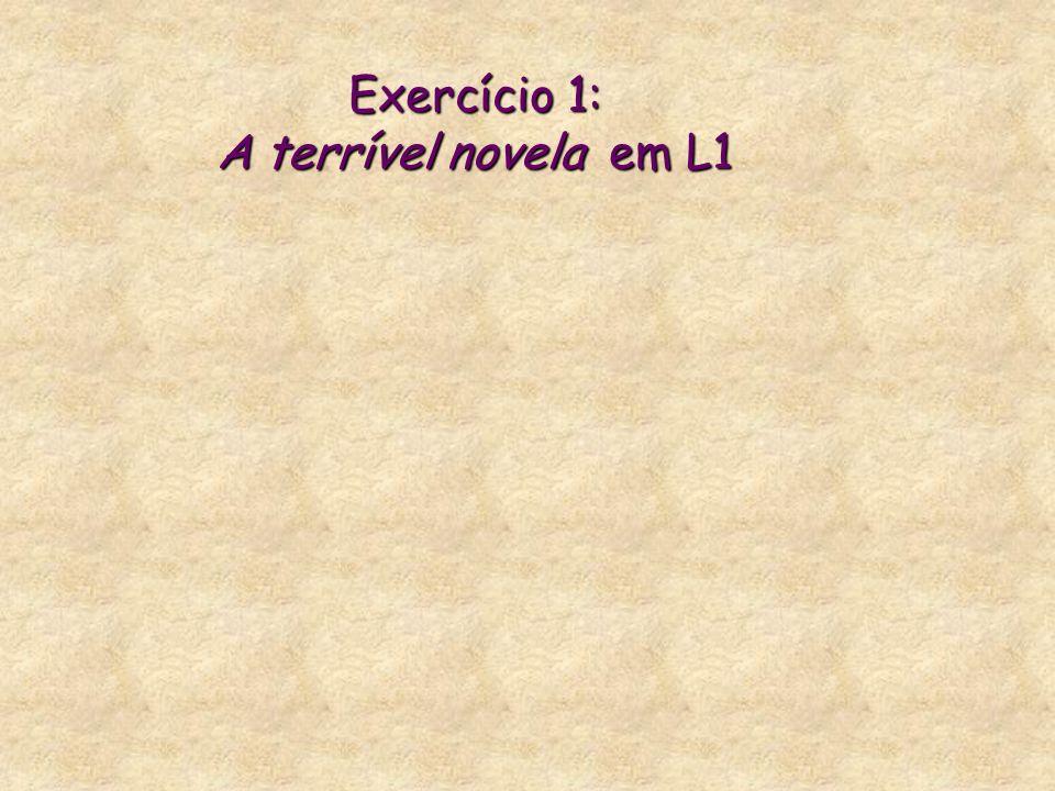 Exercício 1: A terrível novela em L1