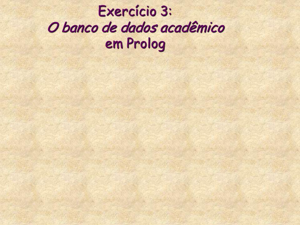Exercício 3: O banco de dados acadêmico em Prolog