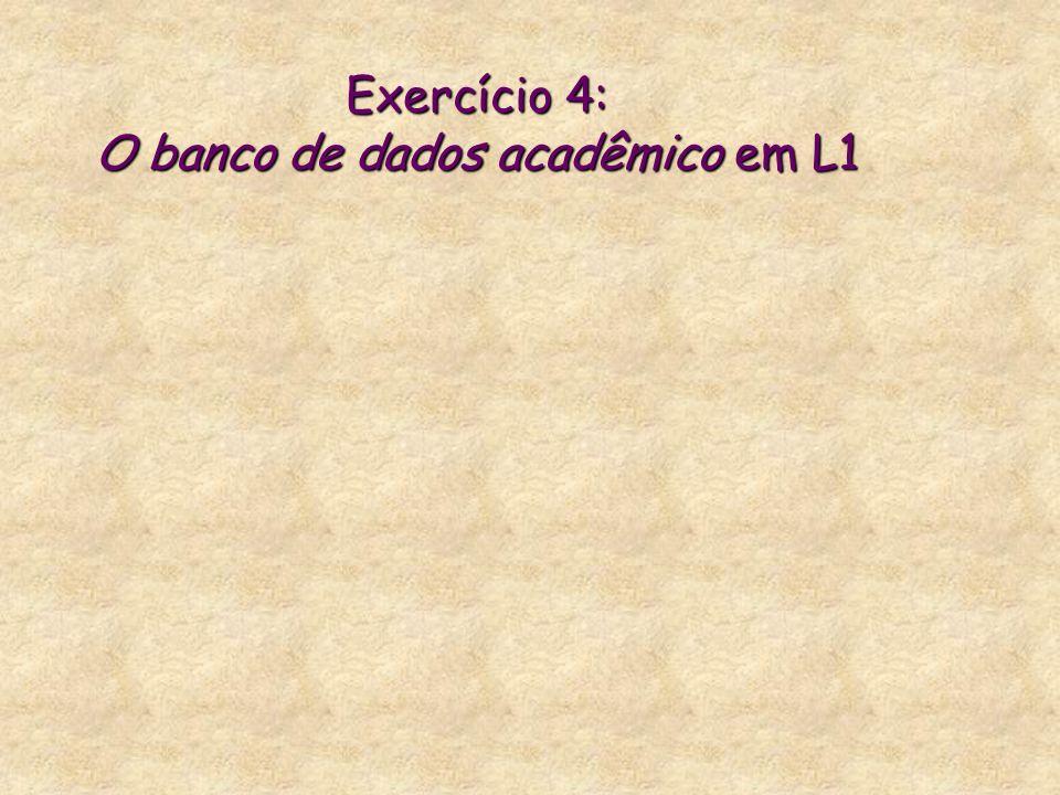 Exercício 4: O banco de dados acadêmico em L1
