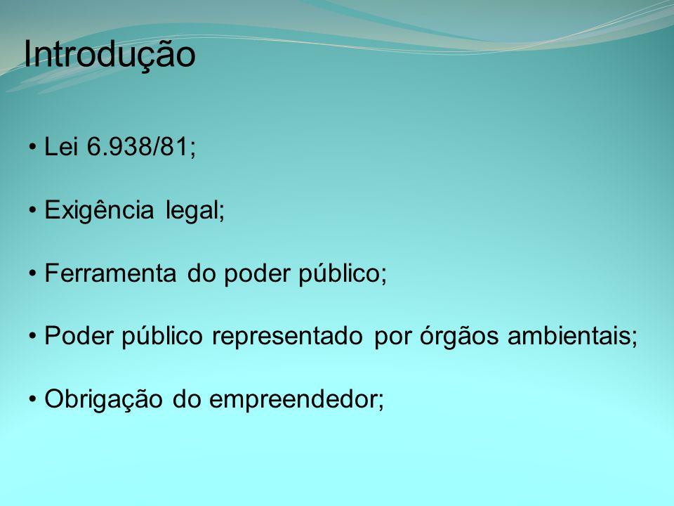 Introdução Lei 6.938/81; Exigência legal; Ferramenta do poder público; Poder público representado por órgãos ambientais; Obrigação do empreendedor;