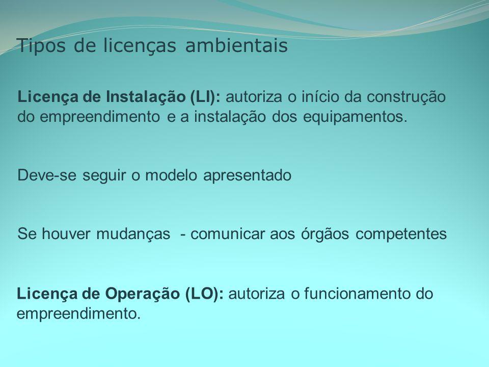 Tipos de licenças ambientais Licença de Instalação (LI): autoriza o início da construção do empreendimento e a instalação dos equipamentos.