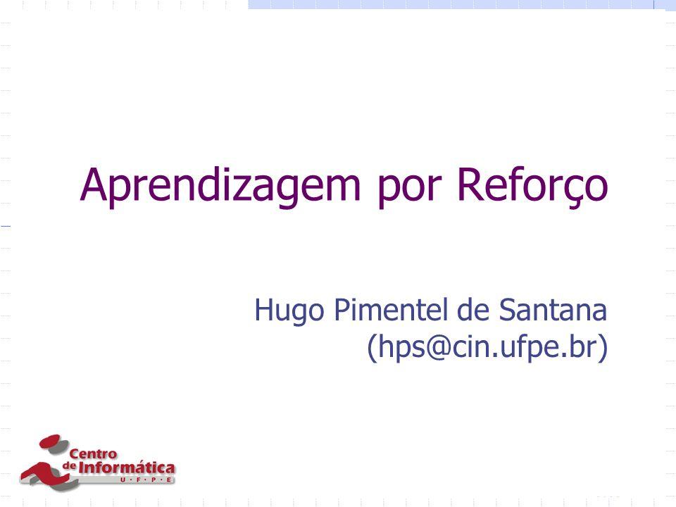 Aprendizagem por Reforço Hugo Pimentel de Santana (hps@cin.ufpe.br)