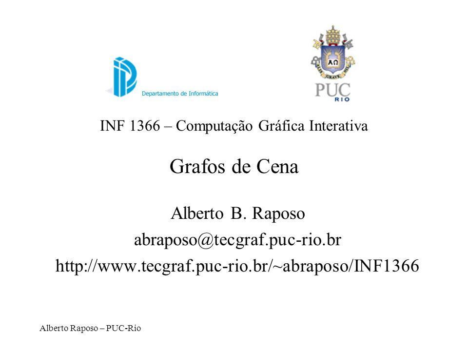 Alberto Raposo – PUC-Rio Grafo de Cena Todos os aspectos anteriores (descrição geométrica, transformações, câmera, etc) devem ser inseridos em um grafo de cena para representar o ambiente virtual.