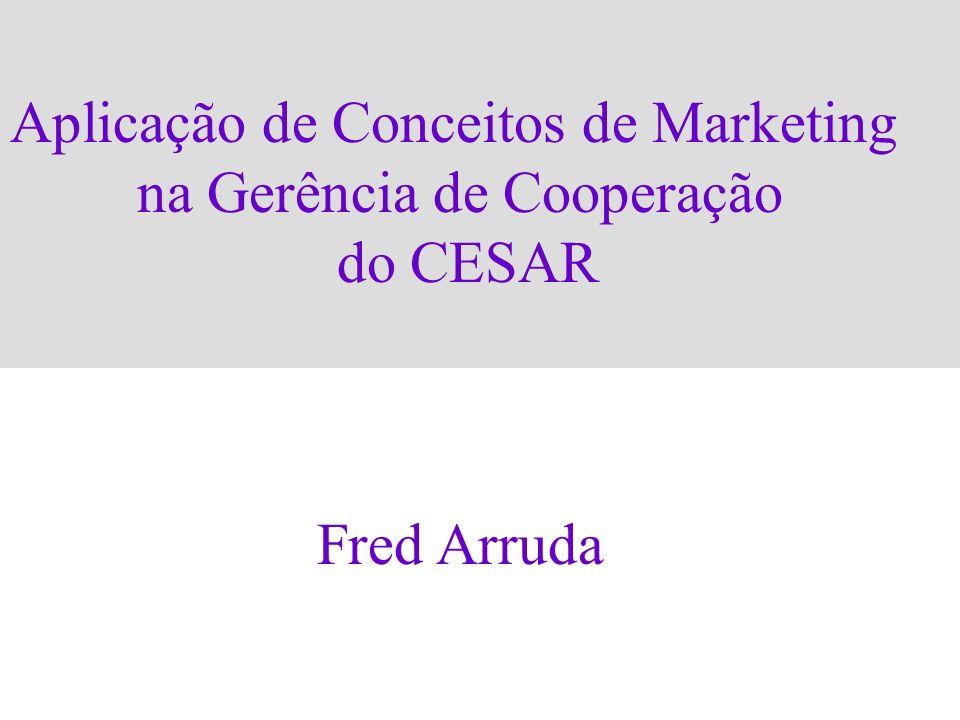 Aplicação de Conceitos de Marketing na Gerência de Cooperação do CESAR Fred Arruda