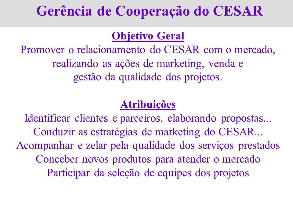 Gerência de Cooperação do CESAR Objetivo Geral Promover o relacionamento do CESAR com o mercado, realizando as ações de marketing, venda e gestão da q