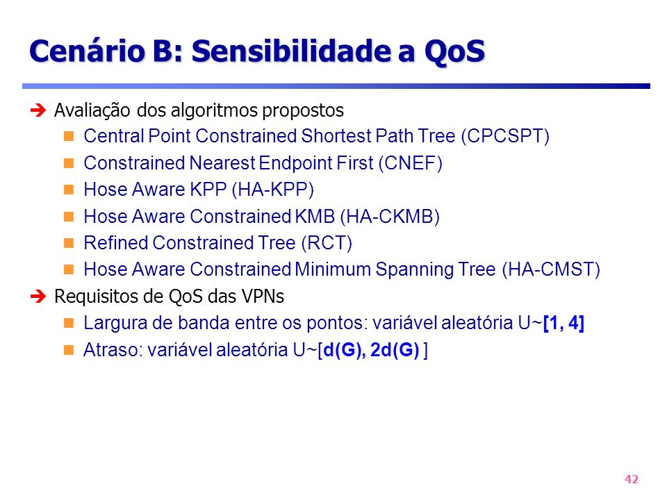 42 Cenário B: Sensibilidade a QoS Avaliação dos algoritmos propostos Central Point Constrained Shortest Path Tree (CPCSPT) Constrained Nearest Endpoin