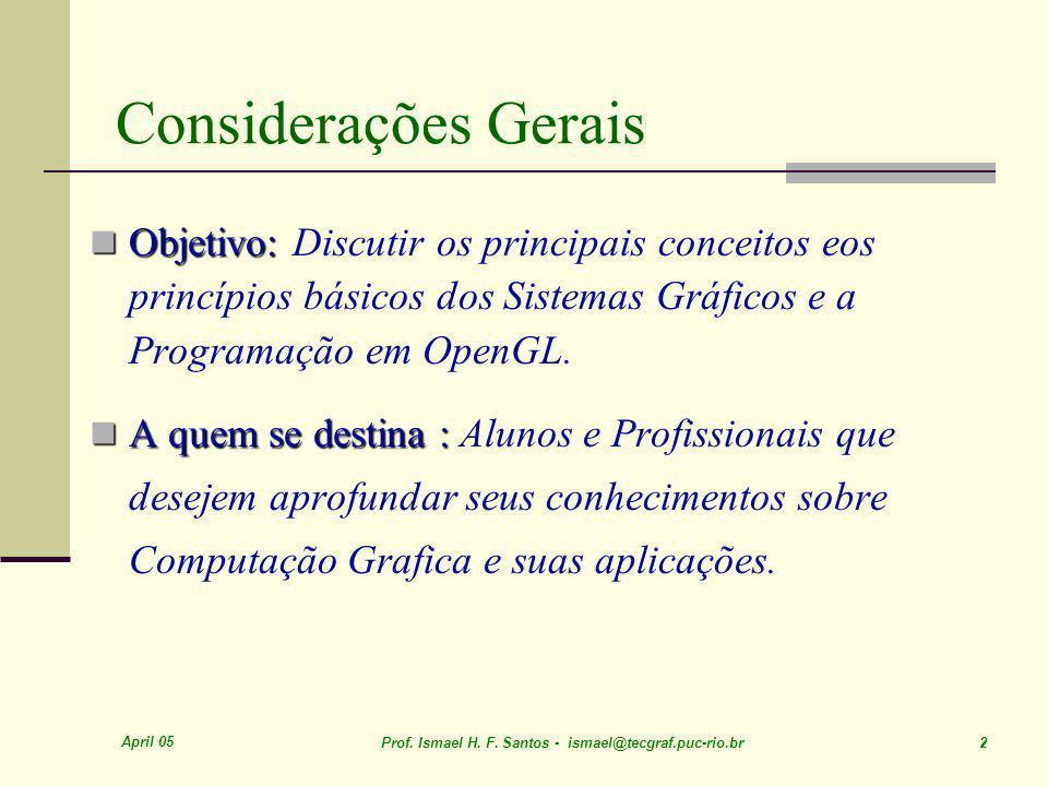 April 05 Prof. Ismael H. F. Santos - ismael@tecgraf.puc-rio.br 2 Considerações Gerais Objetivo: Objetivo: Discutir os principais conceitos eos princíp