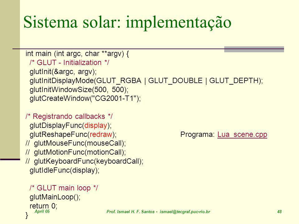 April 05 Prof. Ismael H. F. Santos - ismael@tecgraf.puc-rio.br 48 Sistema solar: implementação int main (int argc, char **argv) { /* GLUT - Initializa