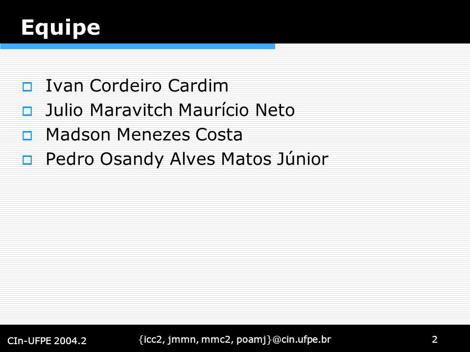 {icc2, jmmn, mmc2, poamj}@cin.ufpe.br2 CIn-UFPE 2004.2 Equipe Ivan Cordeiro Cardim Julio Maravitch Maurício Neto Madson Menezes Costa Pedro Osandy Alv