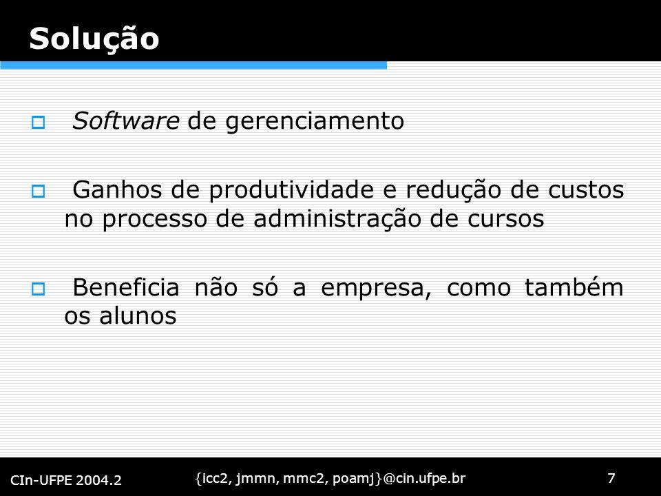 {icc2, jmmn, mmc2, poamj}@cin.ufpe.br7 CIn-UFPE 2004.2 Solução Software de gerenciamento Ganhos de produtividade e redução de custos no processo de ad