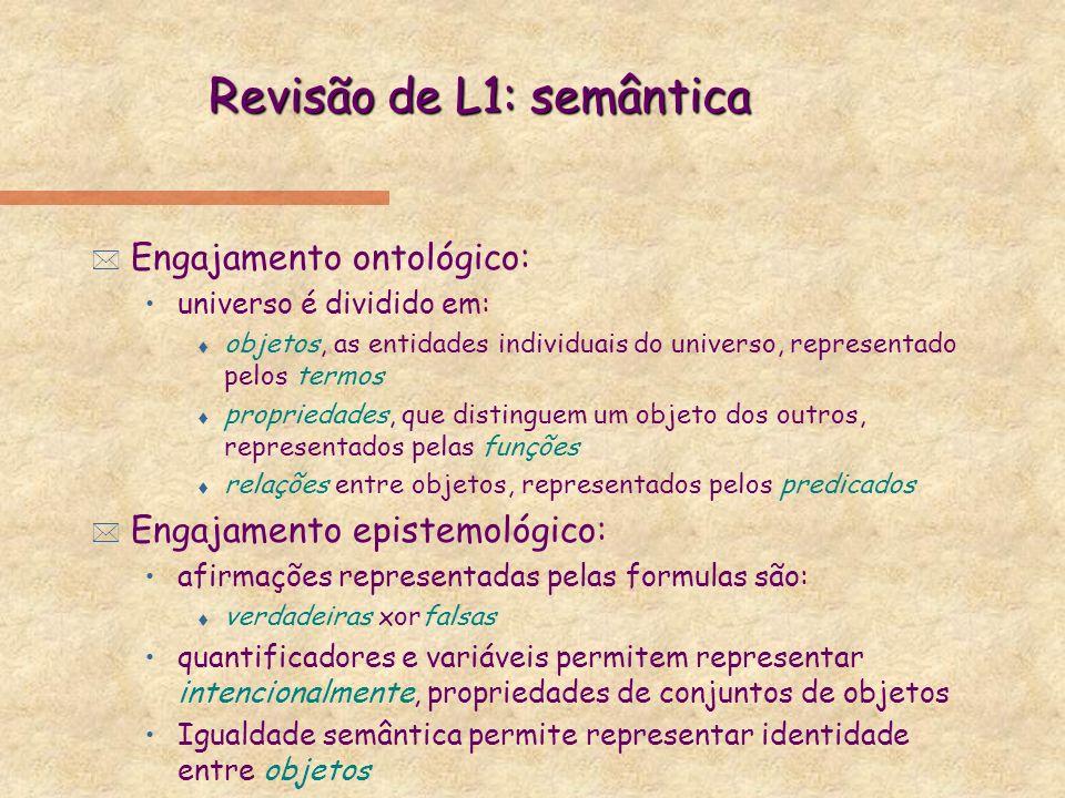 Revisão de L1: semântica * Engajamento ontológico: universo é dividido em: t objetos, as entidades individuais do universo, representado pelos termos