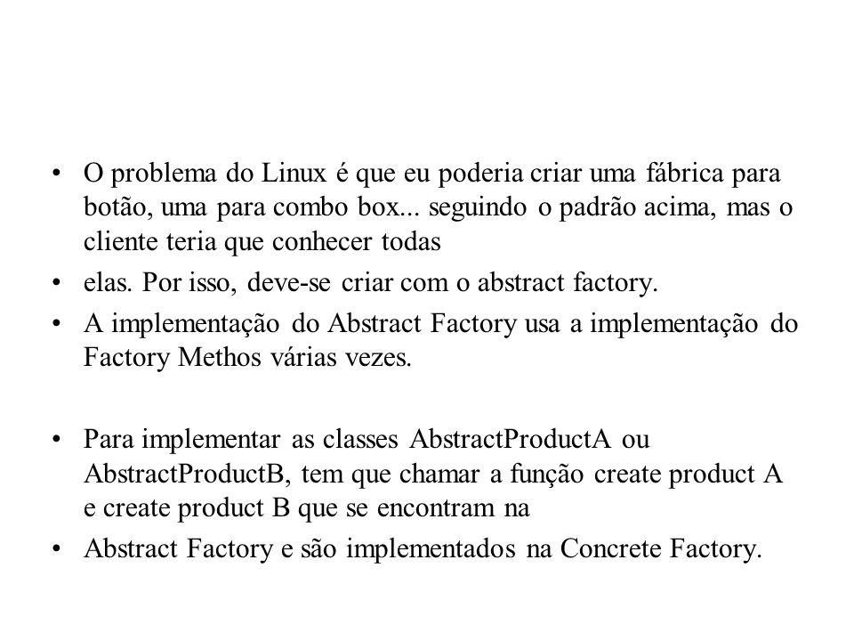 Abstract Factory (exemplo) Exemplo: portabilidade entre bibliotecas GUI (Gnome e KDE).