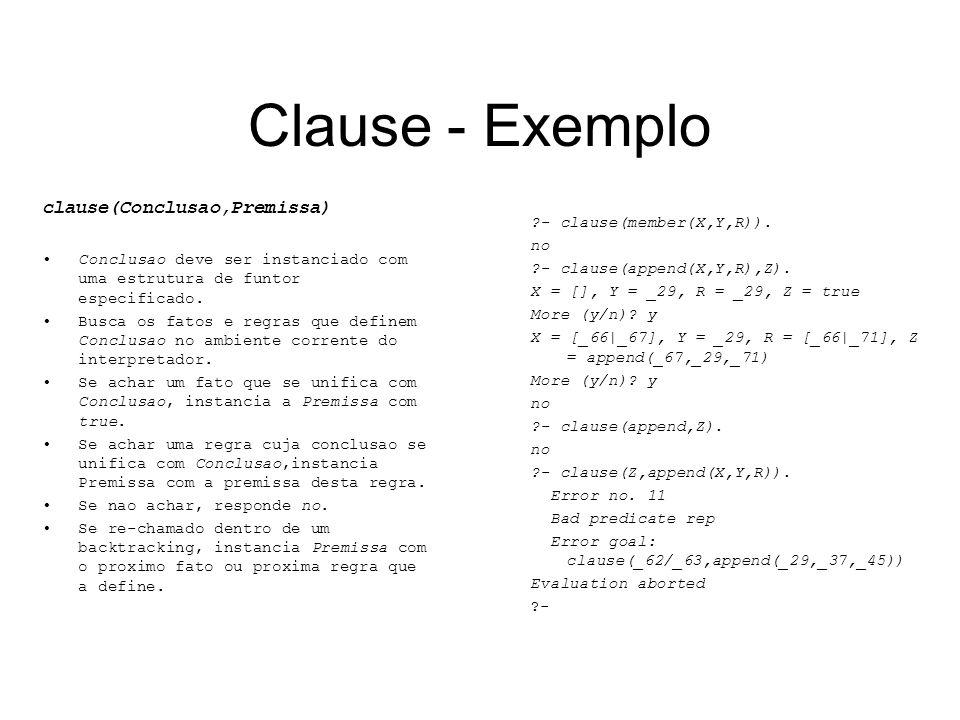 Clause - Exemplo clause(Conclusao,Premissa) Conclusao deve ser instanciado com uma estrutura de funtor especificado. Busca os fatos e regras que defin