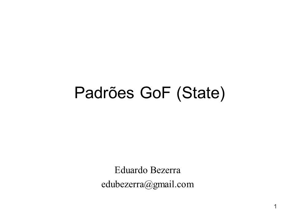 1 Padrões GoF (State) Eduardo Bezerra edubezerra@gmail.com