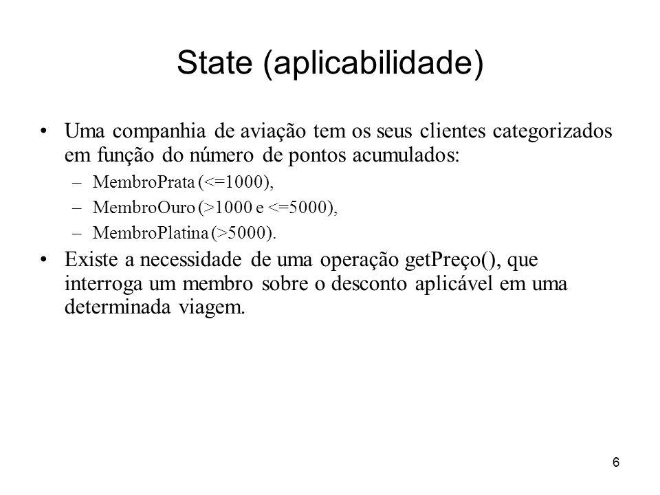 6 State (aplicabilidade) Uma companhia de aviação tem os seus clientes categorizados em função do número de pontos acumulados: –MembroPrata (<=1000),