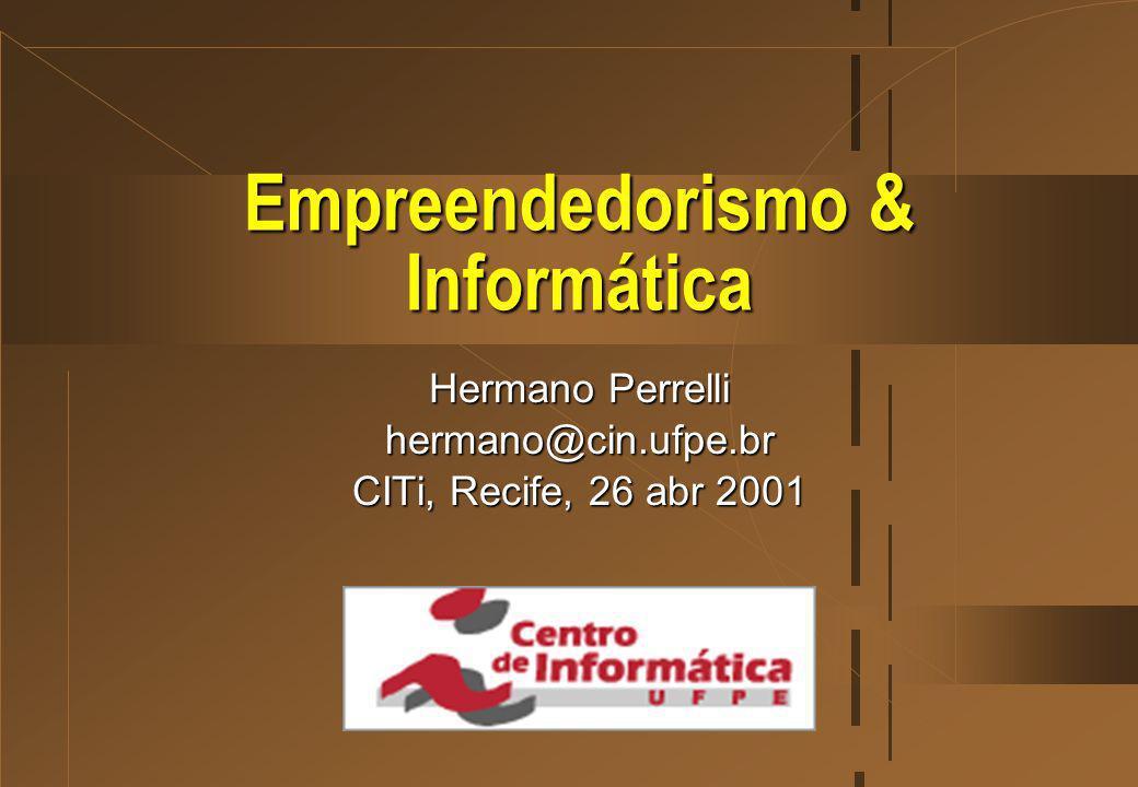Empreendedorismo & Informática Hermano Perrelli hermano@cin.ufpe.br CITi, Recife, 26 abr 2001