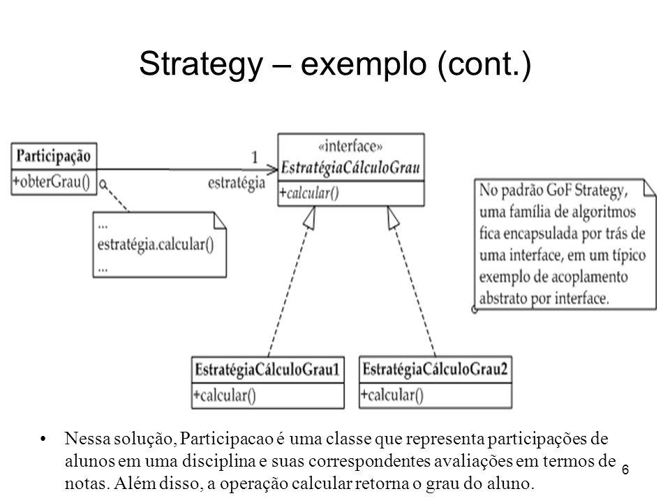 6 Strategy – exemplo (cont.) Nessa solução, Participacao é uma classe que representa participações de alunos em uma disciplina e suas correspondentes