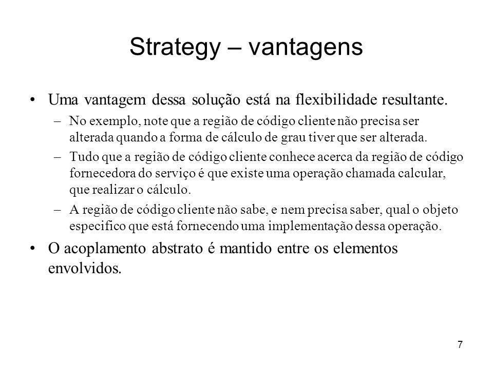 7 Strategy – vantagens Uma vantagem dessa solução está na flexibilidade resultante. –No exemplo, note que a região de código cliente não precisa ser a