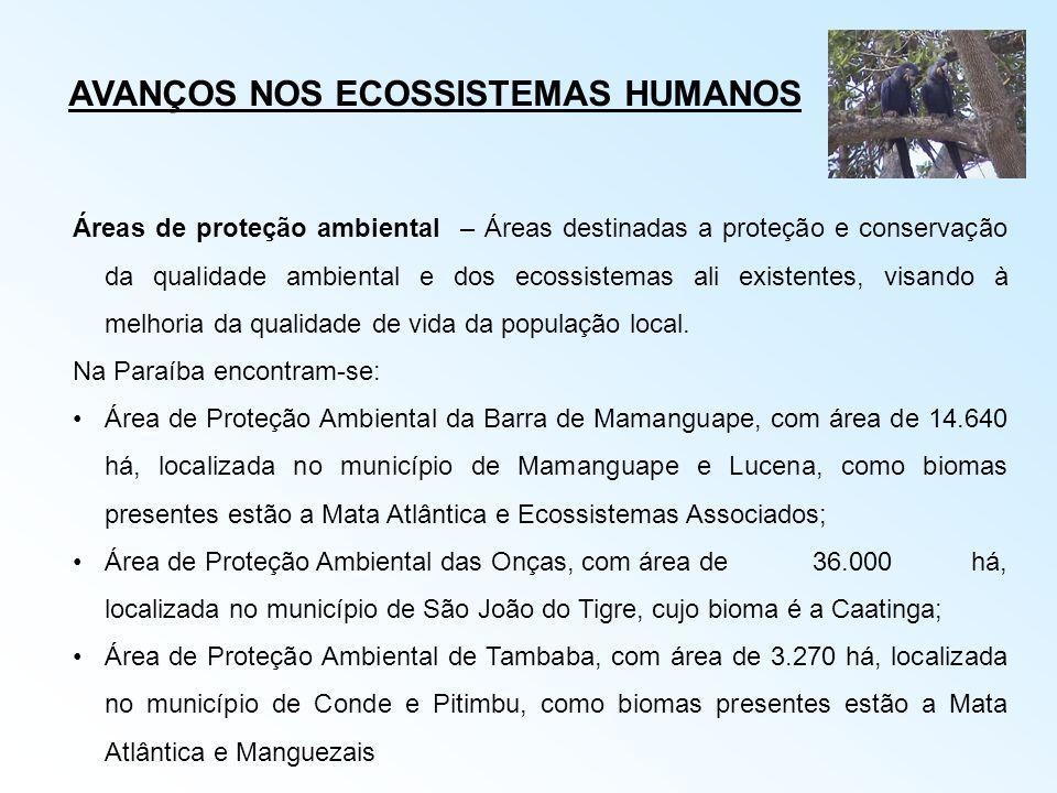 AVANÇOS NOS ECOSSISTEMAS HUMANOS Áreas de proteção ambiental – Áreas destinadas a proteção e conservação da qualidade ambiental e dos ecossistemas ali