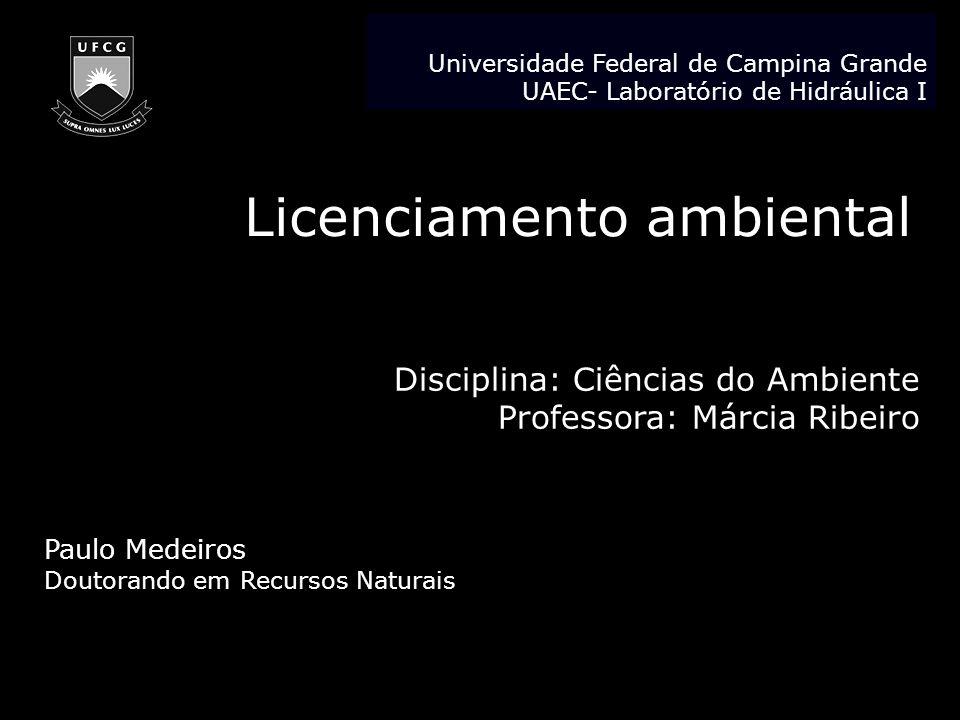Licenciamento ambiental Disciplina: Ciências do Ambiente Professora: Márcia Ribeiro Paulo Medeiros Doutorando em Recursos Naturais Universidade Federa