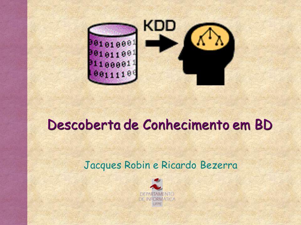 Descoberta de Conhecimento em BD Jacques Robin e Ricardo Bezerra