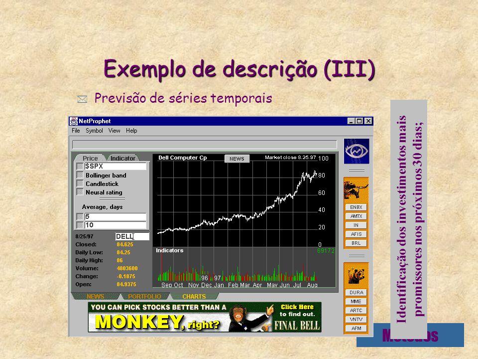 Métodos Exemplo de descrição (III) * Previsão de séries temporais Identificação dos investimentos mais promissores nos próximos 30 dias;
