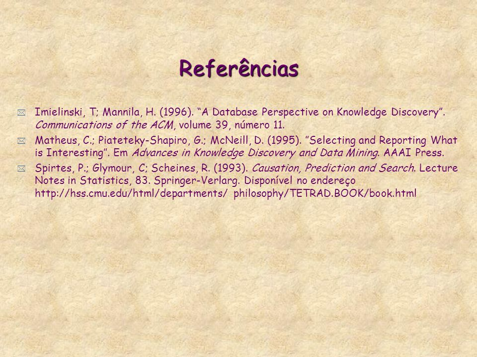 Referências * Imielinski, T; Mannila, H. (1996). A Database Perspective on Knowledge Discovery. Communications of the ACM, volume 39, número 11. * Mat