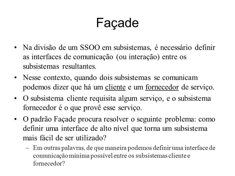 Façade Na divisão de um SSOO em subsistemas, é necessário definir as interfaces de comunicação (ou interação) entre os subsistemas resultantes. Nesse
