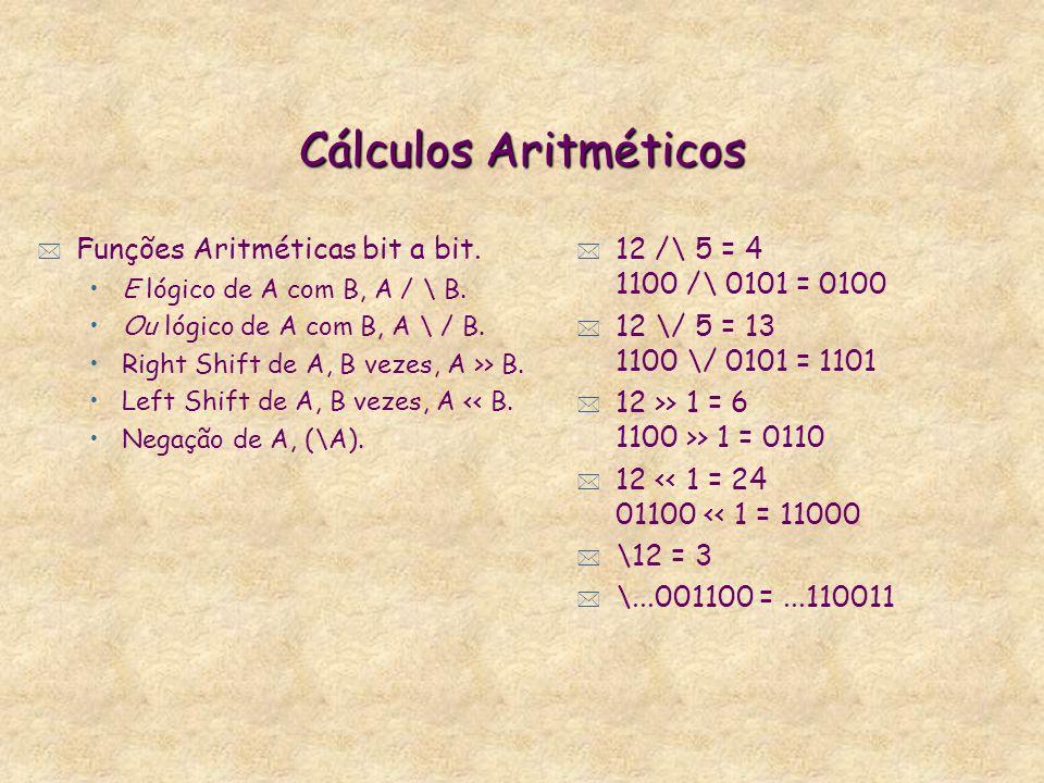 Cálculos Aritméticos * Funções Aritméticas Binárias Soma (A+B) Diferença (A-B, -A) Produto (A*B) Divisão (A/B) Parte inteira da divisão (A//B) * fatorial em Prolog fat(0, 1).