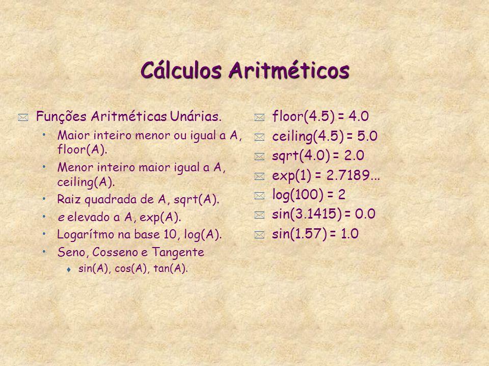 Cálculos Aritméticos * Funções Aritméticas bit a bit. E lógico de A com B, A / \ B. Ou lógico de A com B, A \ / B. Right Shift de A, B vezes, A >> B.