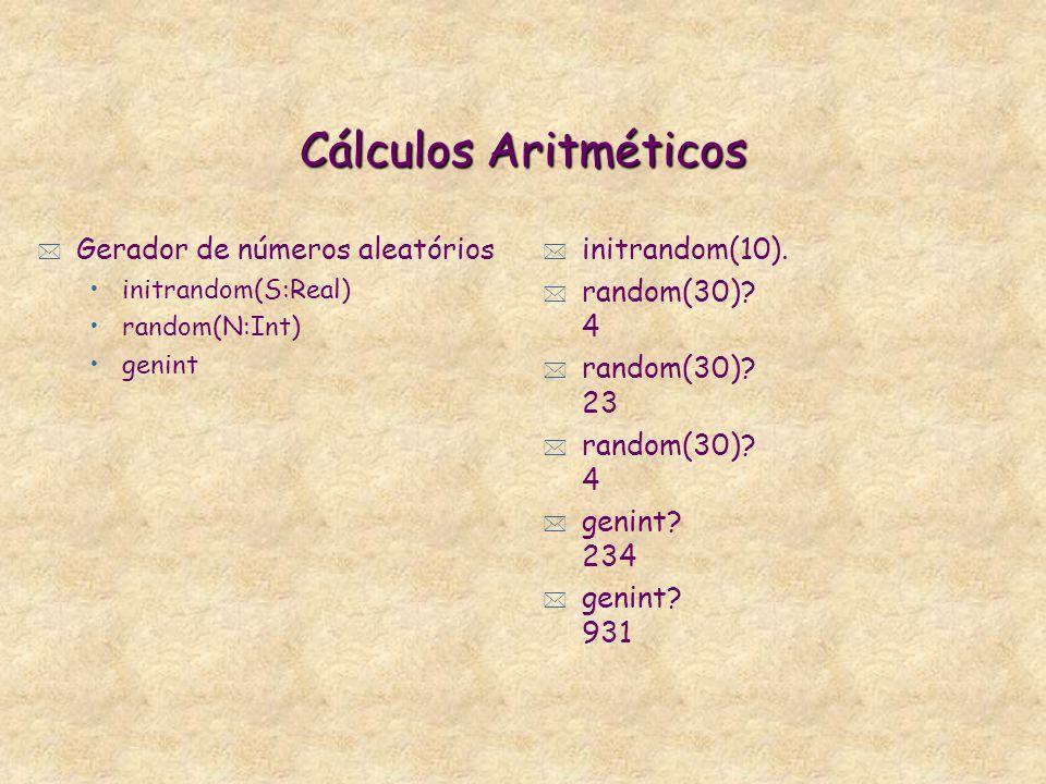 Cálculos Aritméticos * Funções Aritméticas Unárias. Maior inteiro menor ou igual a A, floor(A). Menor inteiro maior igual a A, ceiling(A). Raiz quadra