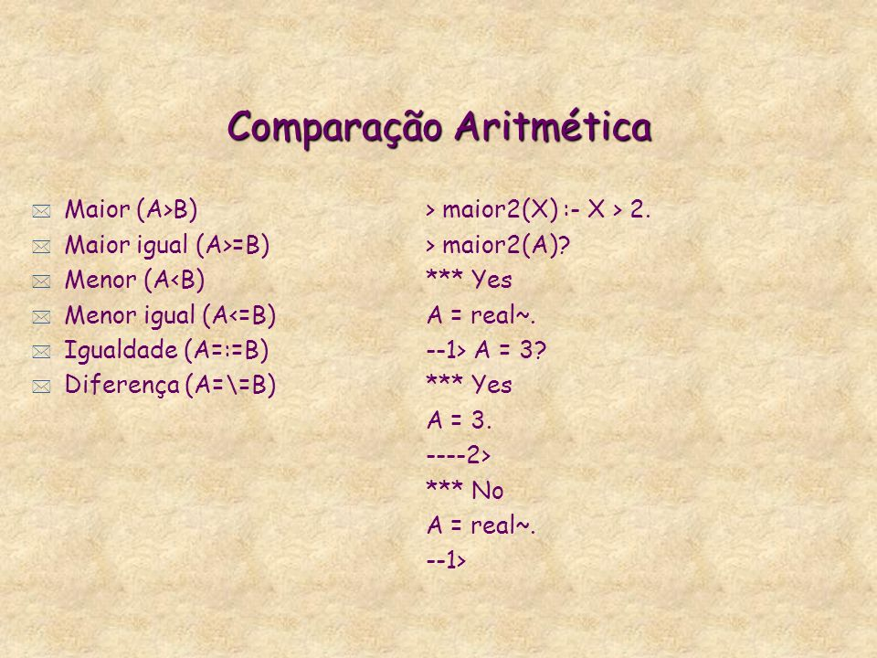 Cálculos Aritméticos * Gerador de números aleatórios initrandom(S:Real) random(N:Int) genint * initrandom(10). * random(30)? 4 * random(30)? 23 * rand