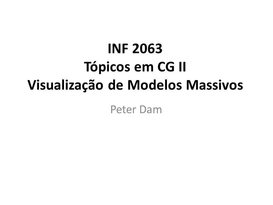 INF 2063 Tópicos em CG II Visualização de Modelos Massivos Peter Dam