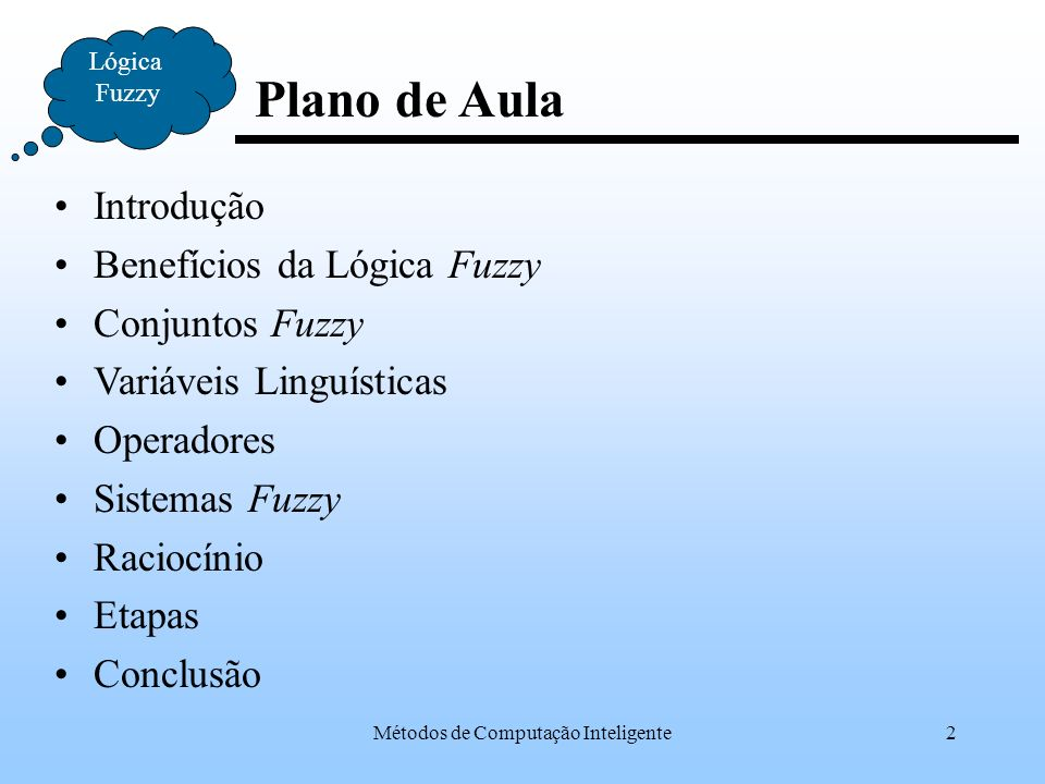 Métodos de Computação Inteligente43 Inferência Lógica Fuzzy Etapa na qual as proposições (regras) são definidas e depois são examinadas paralelamente.