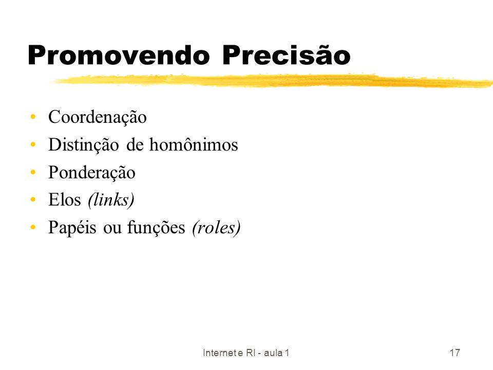 Internet e RI - aula 117 Promovendo Precisão Coordenação Distinção de homônimos Ponderação Elos (links) Papéis ou funções (roles)